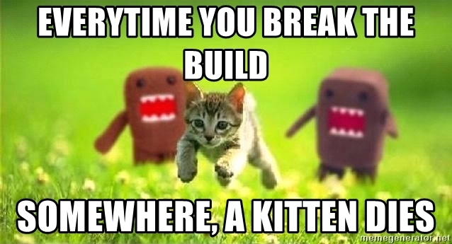 Every time you break the build ... somewhere, a kitten dies!